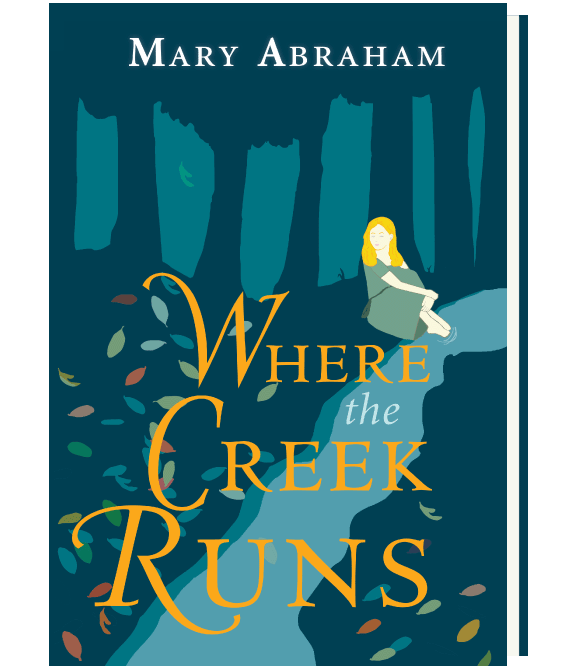 Where the Creek Runs, by Mary Abraham